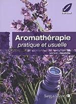 Aromathérapie pratique et usuelle de Michel Faucon