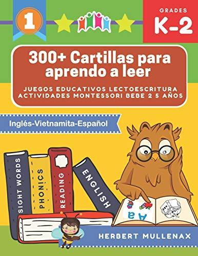 300+ Cartillas para aprendo a leer - Juegos educativos lectoescritura actividades montessori bebe 2 5 años: Lecturas CORTAS y RÁPIDAS para niños de ... educativos en Inglés-Vietnamita-Español