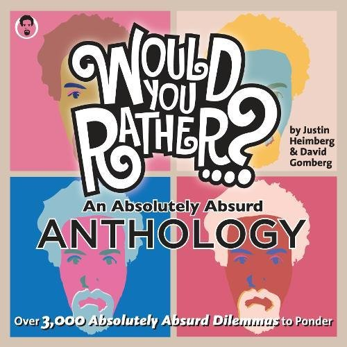 Would You Rather...? An Absolutely Absurd Anthology: Over 3,000 Absolutely Absurd Dilemmas to Ponder