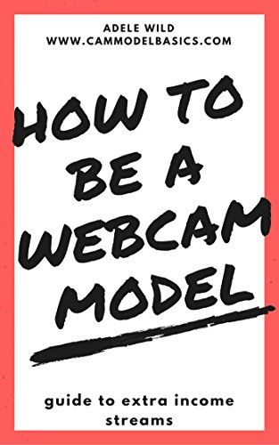 How to be a webcam model: Guide to extra income streams (English Edition)