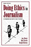 Doing Ethics in Journalism: A Handbook With Case Studies by Jay Black (1998-08-21)