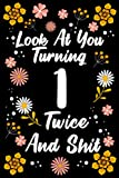 Look At You Turning 1 Twice And Shit: Funny 1st Birthday Gag Gift, 1 Years Old Journal/Notebook Gifts for Men, Women, Dad, Mom, Girlfriend, Funny 1st Birthday Gag Gift, Notebook Happy Birthday
