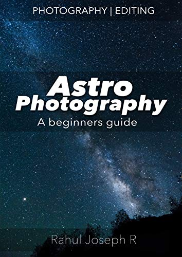 Basic Astro Photography : A beginners guide: Learn the basics of astrophotography the easy way