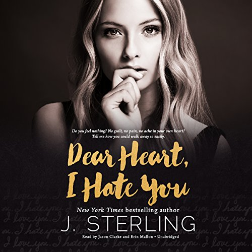 Dear Heart, I Hate You                   Written by:                                                                                                                                 J. Sterling                               Narrated by:                                                                                                                                 Jason Clarke,                                                                                        Erin Mallon                      Length: 8 hrs and 8 mins     Not rated yet     Overall 0.0
