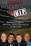 Mental Game VIP: Inside the Minds of Baseball's Best Mental Performance Coaches
