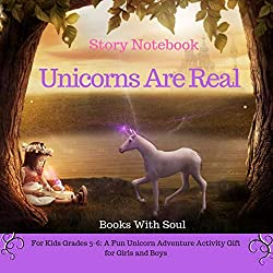 Image: Unicorns Are Real: Story Notebook: For Kids grades 3-6: A Fun Unicorn Adventure Activity Gift for Girls and Boys (Story Notebook Series: Write Your First Book 1) | Kindle Edition | by Books With Soul (Author). Publisher: Books With Soul (January 29, 2019)