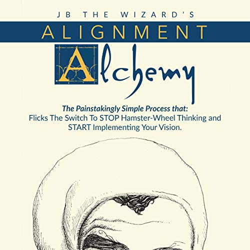 Download Alignment Alchemy: The Painstakingly Simple Process That Flicks the Switch to Stop Hamster-Wheel Thi audio book