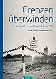 Grenzen überwinden: Schleswig-Holstein, Dänemark & die DDR