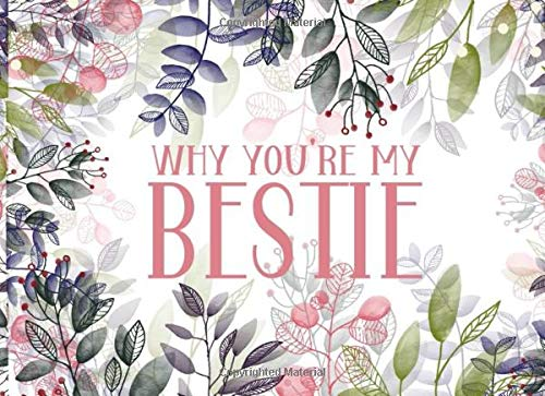Why You're My Bestie: Why I Love You Best Friend Gift - Fill In The Blank Book For Friends Journal - Botanical Watercolor Illustrations Throughout