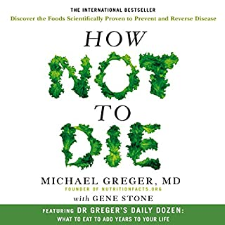 How Not to Die     Discover the foods scientifically proven to prevent and reverse disease              Written by:                                                                                                                                 Dr Michael Greger,                                                                                        Gene Stone                               Narrated by:                                                                                                                                 Michael Greger                      Length: 17 hrs and 9 mins     4 ratings     Overall 5.0