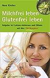 Milchfrei leben – glutenfrei leben: Ratgeber bei Laktoseintoleranz und Zöliakie – mit über 150 Rezepten: Ratgeber bei Laktoseintoleranz und Zöliakie - ... 125 Rezepten. Edition GesundheitsSchmiede