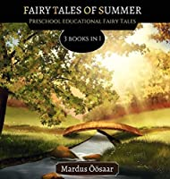 Fairy Tales Of Summer: 3 Books In 1 (Preschool Educational Fairy Tales)
