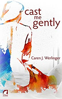 Cast Me Gently by [Caren J. Werlinger]
