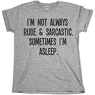 I`m Not Always Rude & Sarcastic.Sometimes I`m Asleep Mens & Ladies Unisex Fit Slogan T-Shirt Medium