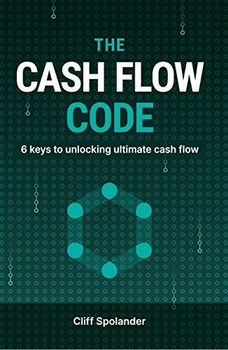 The Cash Flow Code: 6 keys to unlocking ultimate cash flow