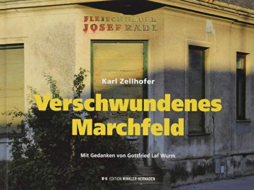 Verschwundenes Marchfeld: Mit Gedanken von Gottfried Laf Wurm