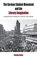 The German Student Movement and the Literary Imagination: Transnational Memories of Protest and Dissent (Protest, Culture & Society, 9)
