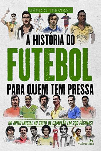 A História do Futebol para Quem Tem Pressa: Márcio Trevisan (Série Para quem Tem Pressa)