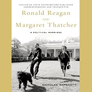 Ronald Reagan and Margaret Thatcher     A Political Marriage              By:                                                                                                                                 Nicholas Wapshott                               Narrated by:                                                                                                                                 Simon Vance                      Length: 11 hrs and 8 mins     153 ratings     Overall 4.3