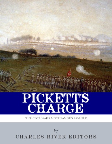 Pickett's Charge: The History and Legacy of the Civil War's Most Famous Assault