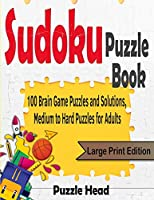 Sudoku Puzzle Book: 100 Brain Game Puzzles and Solutions, Medium to Hard Puzzles for Adults - Large Print Edition