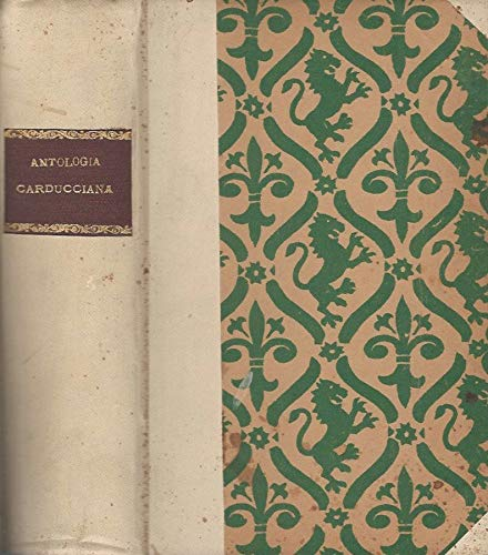 Antologia carducciana. Prose e poesie scelte e commentate da guido mazzoni e giuseppe picciola.