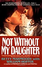 Not Without My Daughter: The Harrowing True Story of a Mother`s Courage