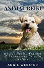 Animal Reiki: How it Heals, Teaches & Reconnects Us with Nature