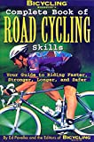 Bicycling Magazines Complete Book of Road Cycling Skills: Your Guide to Riding Faster, Stronger, Longer, and Safer