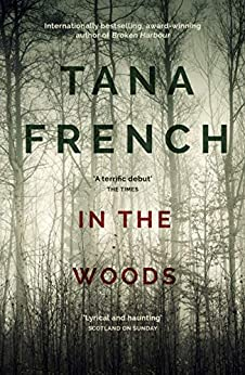 In the Woods: A stunningly accomplished psychological mystery which will take you on a thrilling journey through a tangled web of evil and beyond - to ... (Dublin Murder Squad series Book 1) by [Tana French]