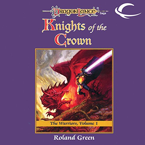 Knights of the Crown     Dragonlance: Warriors, Book 1              By:                                                                                                                                 Roland Green                               Narrated by:                                                                                                                                 Zach Villa                      Length: 10 hrs and 13 mins     25 ratings     Overall 4.4