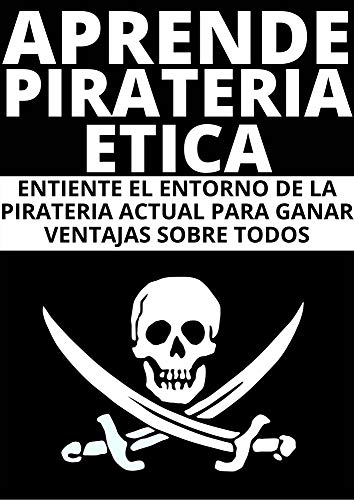 APRENDE LA ETICA DE LA PIRATERIA INFORMATICA EN ESPAÑOL : : ENTIENDE LAS REGLAS Y TENDENCIAS DE LA PIRATERIA EN 2021
