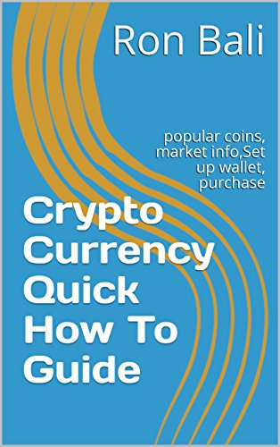Crypto Currency Quick How To Guide: popular coins, market info,Set up wallet, purchase (English Edition)