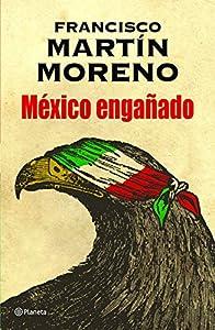 PDF México Engañado Spanish Edition Francisco Martin Moreno 9786070731013 Books