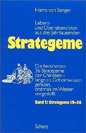 Strategeme 2. Strategeme 19 - 36: Die berühmten 36 Strategeme der Chinesen - lange als Geheimwissen gehütet, erstmals im Westen vorgestellt. Lebens- und Überlebenslisten aus drei Jahrtausenden