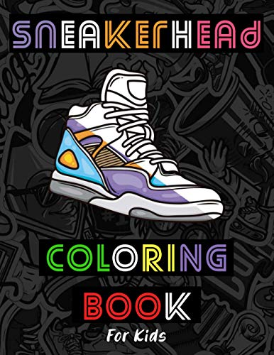 sneakerhead coloring book for kids: shoes coloring book for kids,Gift For sneakers lover Boys and...