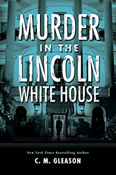 Murder in the Lincoln White House (Lincoln's White House Mystery Book 1) by [C. M. Gleason]