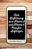 Eine Einführung zum iPhone 6 und iPhone 6 Plus für Anfänger: Oder iPhone 4s, iPhone 5, iPhone 5c, iPhone 5s mit iOS 8 (German Edition)
