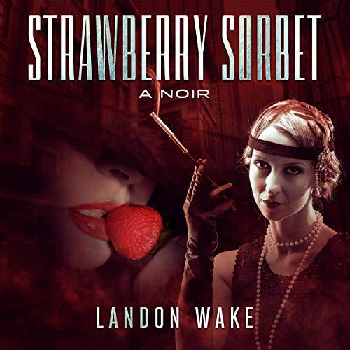Strawberry Sorbet: A Noir audiobook cover art