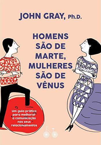Homens são de Marte, mulheres são de Vênus: Um guia prático para melhorar a comunicação e conseguir o que você quer nos seus relacionamentos