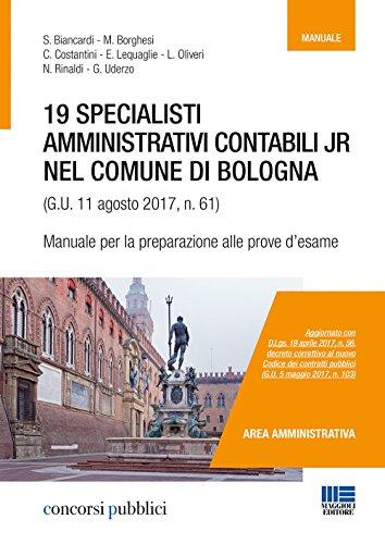 19 specialisti amministrativi contabili jr nel Comune di Bologna (G. U. 11 agosto 2017, n. 61). Manuale per la preparazione alle prove d'esame