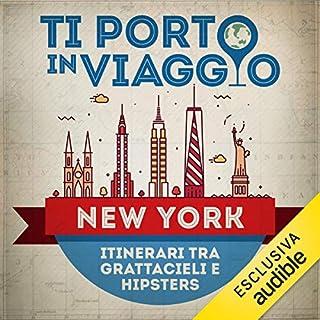 Ti porto in viaggio: New York. Itinerari tra grattacieli e hipsters copertina