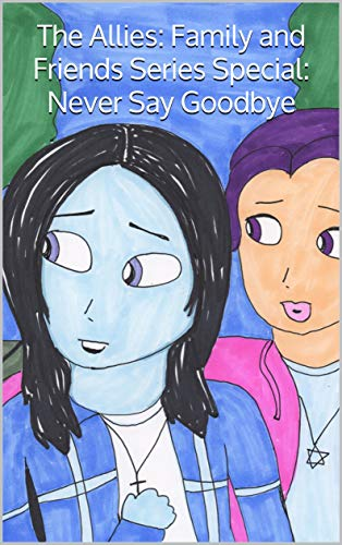 The Allies: Family and Friends Series Special: Never Say Goodbye (English Edition)