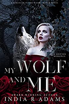 My Wolf and Me: A Shifter Romance (Stranger in the Woods) by [India R Adams]
