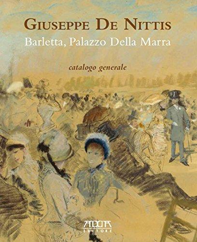 Giuseppe De Nittis. Barletta, Palazzo della Marra. Catalogo generale. Ediz. a colori