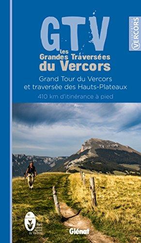 GTV  les Grandes Traversées du Vercors: Grand Tour du Vercors et traversée des Hauts-Plateaux, 410 km d'itinérance à pied (Hors collection - Randonnée)