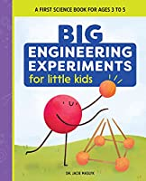 Big Engineering Experiments for Little Kids: A First Science Book for Ages 3 to 5 (Big Experiments for Little Kids)