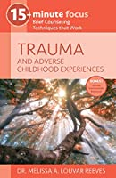 Trauma and Adverse Childhood Experiences: Brief Counseling Techniques That Work (15-minute Focus Series)