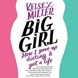 Big Girl     How I Gave Up Dieting and Got a Life              By:                                                                                                                                 Kelsey Miller                               Narrated by:                                                                                                                                 Kelsey Miller                      Length: 7 hrs and 33 mins     610 ratings     Overall 4.5