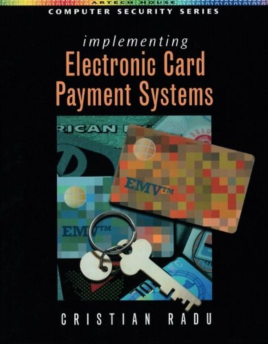 雇う投票ジュースImplementing Electronic Card Payment Systems (Artech House Computer Security Series)